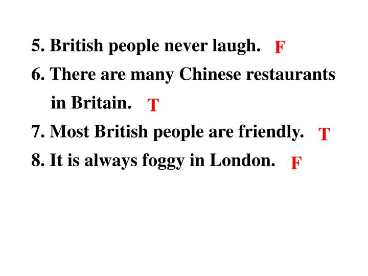 5. British people never laugh.