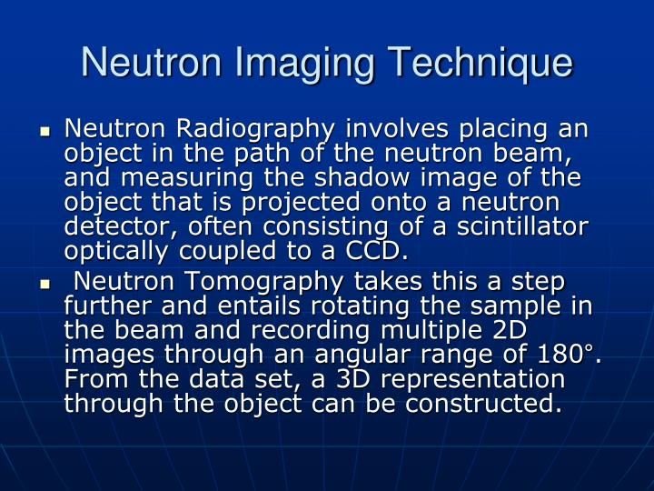 Neutron Imaging Technique