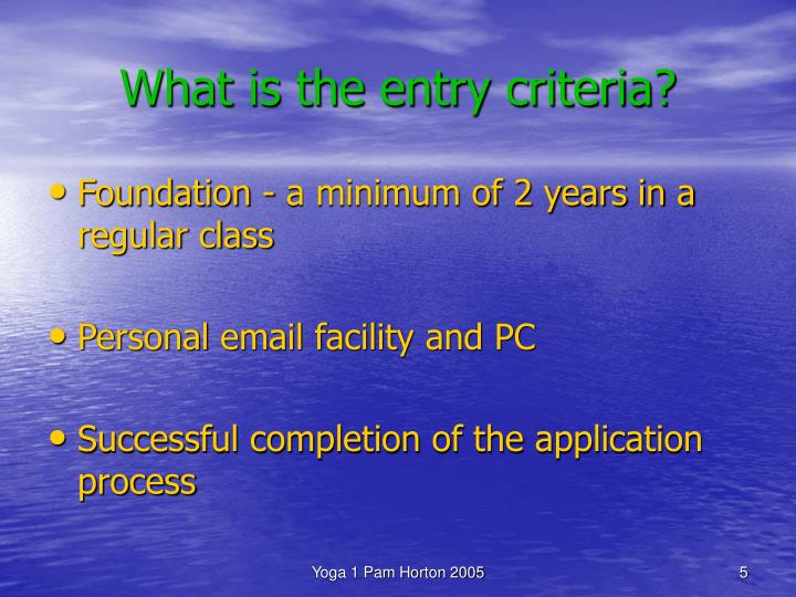 What is the entry criteria?