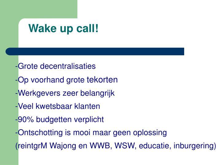 Wake up call!