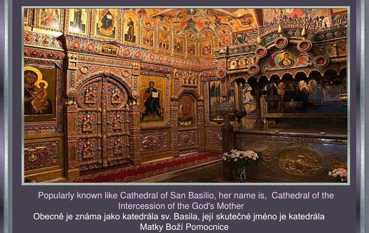 Popularly known like Cathedral of San Basilio, her name is,  Cathedral of the