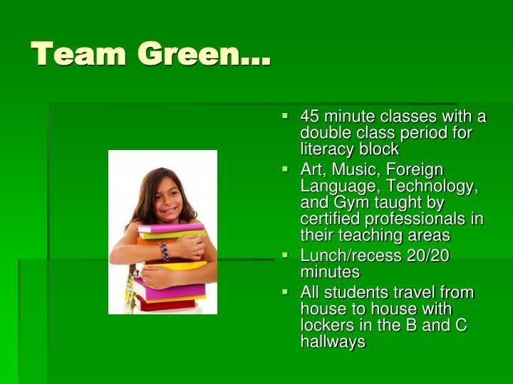 Team Green…