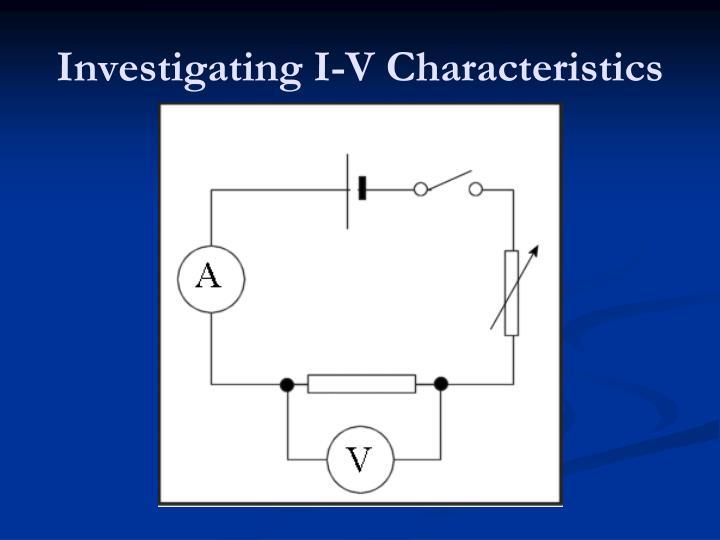 Investigating I-V Characteristics