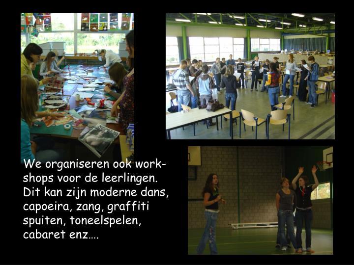 We organiseren ook work-shops voor de leerlingen.