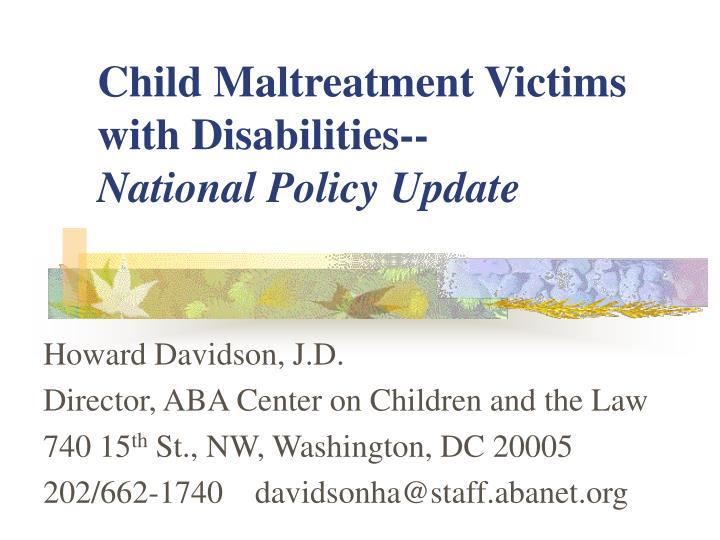 child maltreatment victims with disabilities national policy update