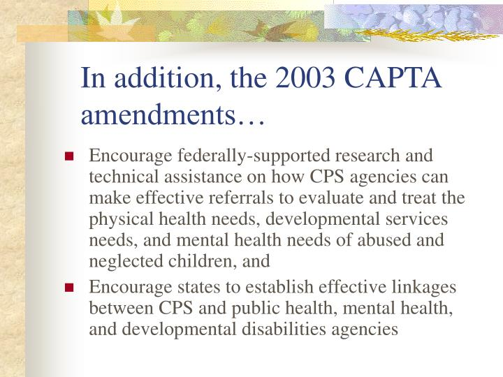 In addition, the 2003 CAPTA amendments…