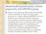 mental health legislative policy reforms proposed by aacap cwla group
