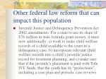 other federal law reform that can impact this population