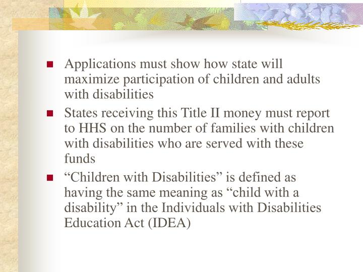 Applications must show how state will maximize participation of children and adults with disabilities