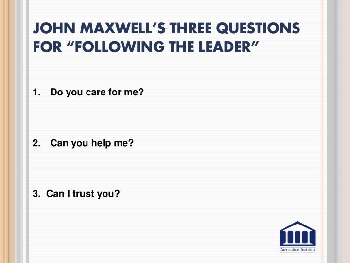 "John Maxwell's Three questions for ""Following the Leader"""