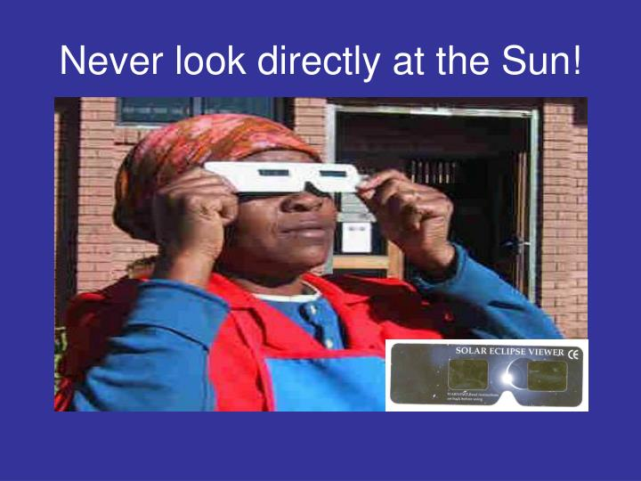 Never look directly at the Sun!