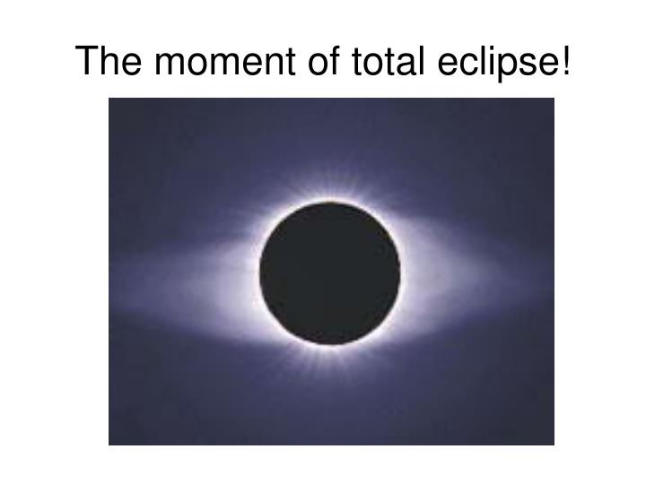 The moment of total eclipse!
