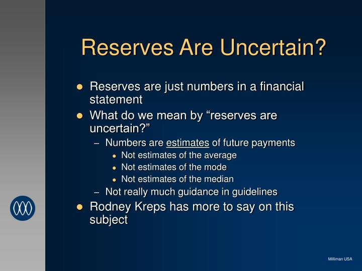 Reserves Are Uncertain?