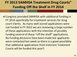 fy 2013 samhsa treatment drug courts funding off the shelf in fy 2014