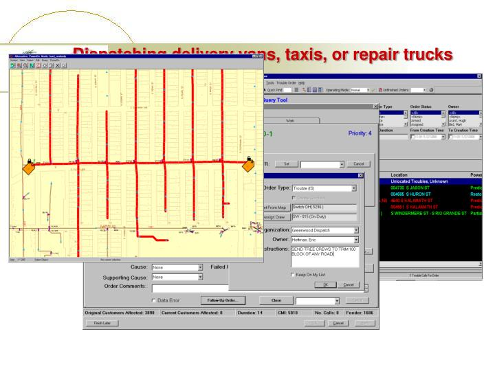 Dispatching delivery vans, taxis, or repair trucks