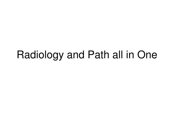 Radiology and path all in one