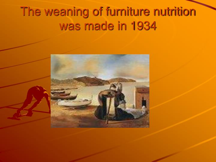 The weaning of furniture nutrition was made in 1934