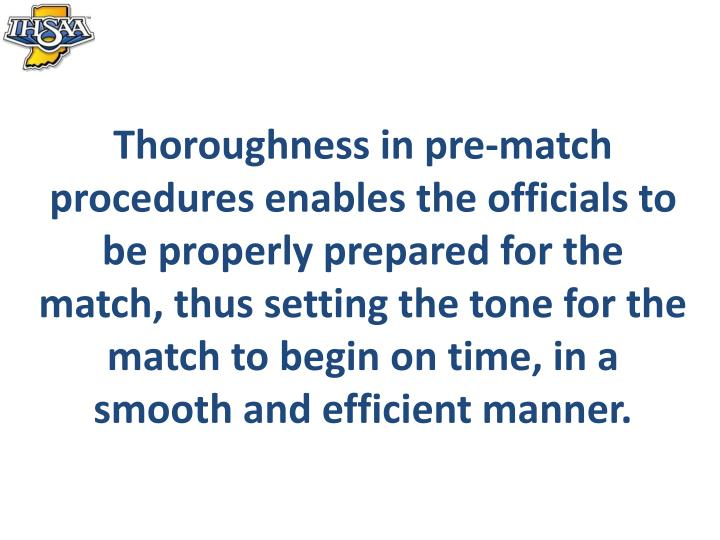 Thoroughness in pre-match procedures enables the officials to be properly prepared for the match, thus setting the tone for the match to begin on