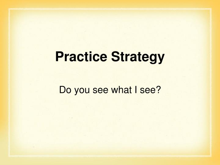 Practice Strategy