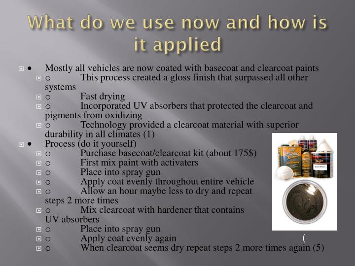 What do we use now and how is it applied