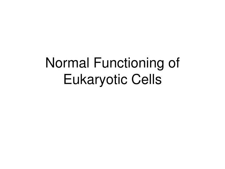 Normal Functioning of Eukaryotic Cells
