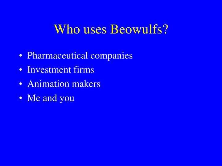 Who uses Beowulfs?