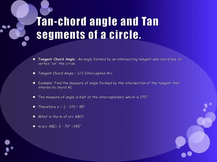 Tan-chord angle and Tan segments of a circle.