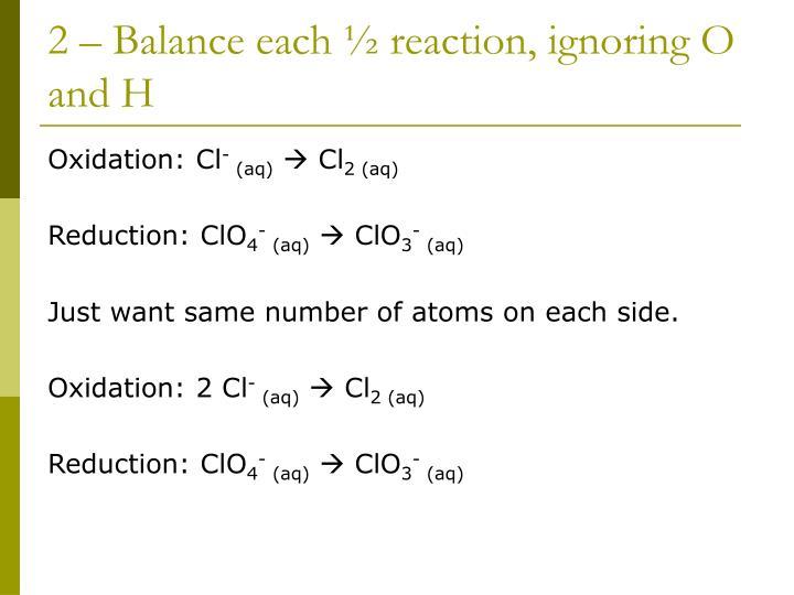 2 – Balance each ½ reaction, ignoring O and H