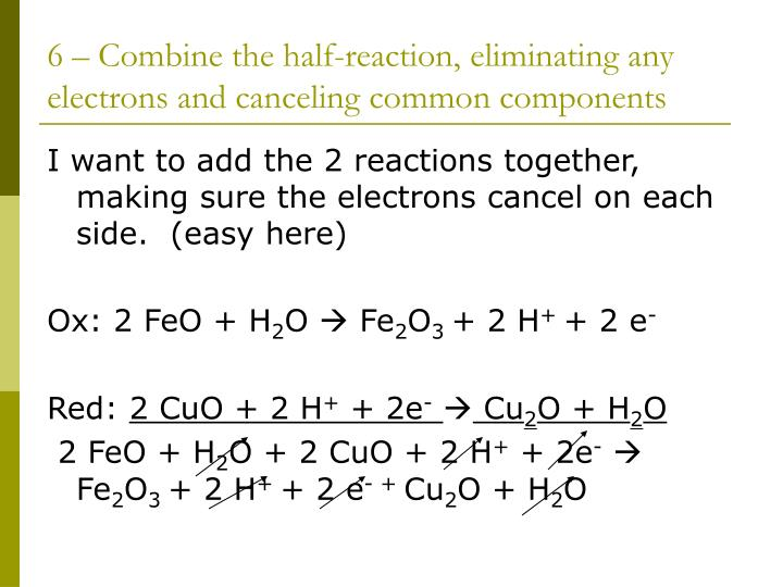 6 – Combine the half-reaction, eliminating any electrons and canceling common components