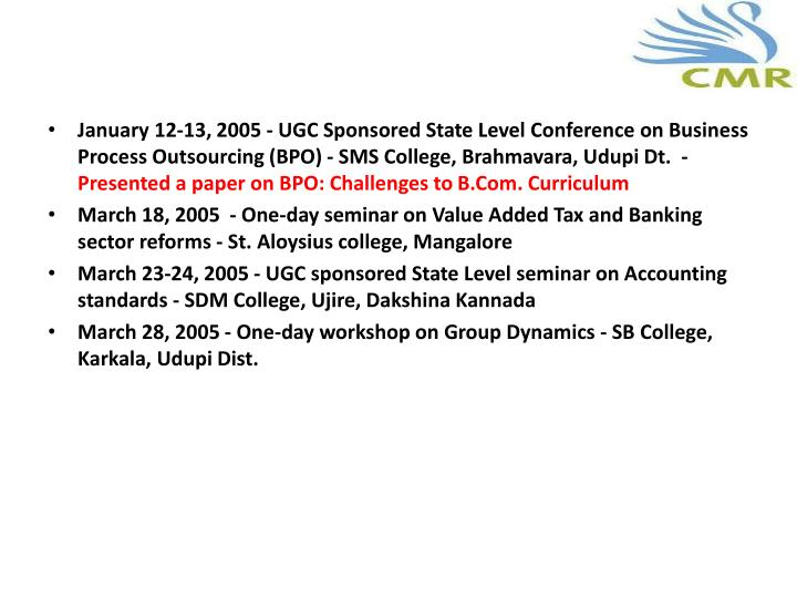 January 12-13, 2005 - UGC Sponsored State Level Conference on Business Process Outsourcing (BPO) - SMS College,