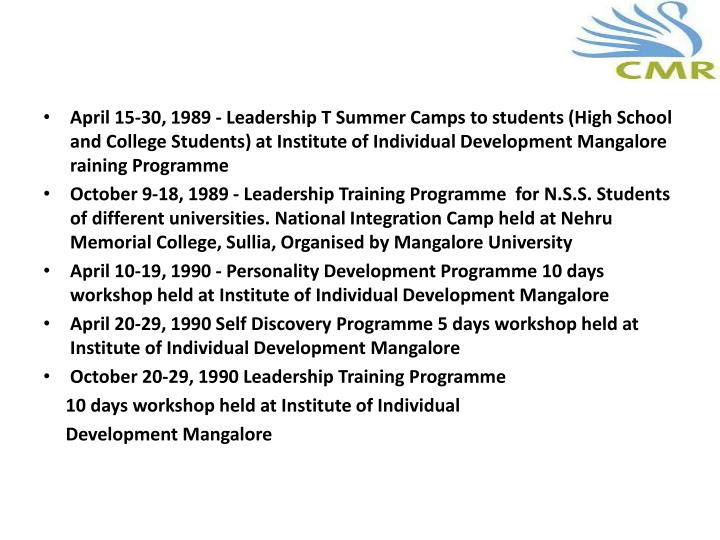 April 15-30, 1989 - Leadership T Summer Camps to students (High School and College Students) at Institute of Individual Development Mangalore raining
