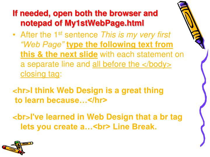 If needed, open both the browser and notepad of My1stWebPage.html