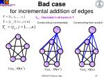 bad case for incremental addition of edges