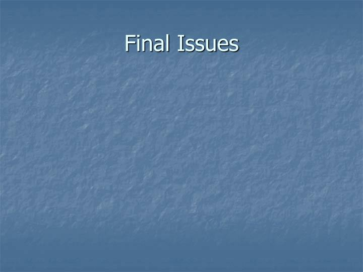 Final Issues