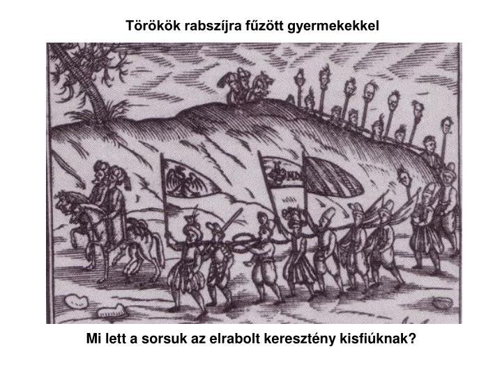 Törökök rabszíjra fűzött gyermekekkel