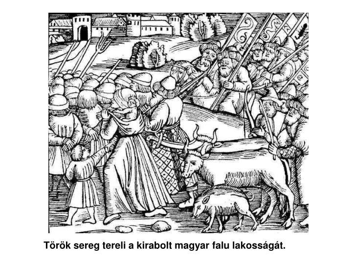 Török sereg tereli a kirabolt magyar falu lakosságát.
