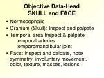 objective data head skull and face