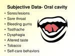 subjective data oral cavity