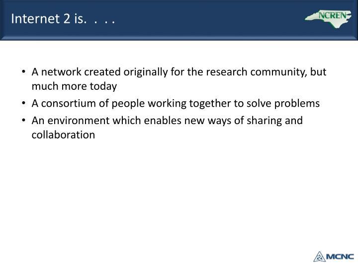 Internet 2 is.  .  . .