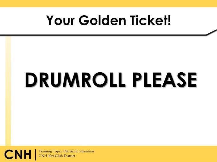 Your Golden Ticket!