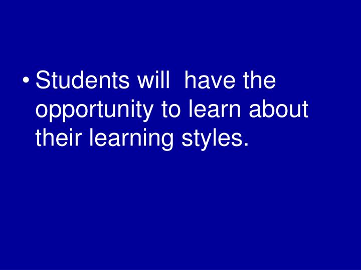 Students will  have the opportunity to learn about their learning styles.