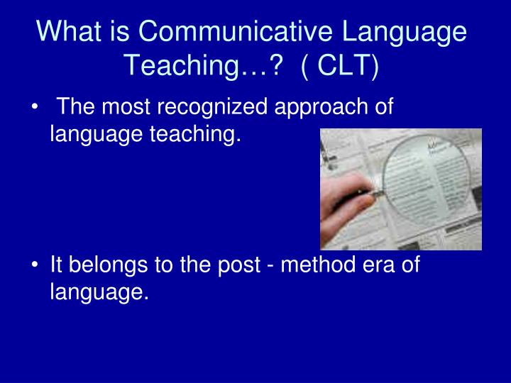 What is Communicative Language Teaching…?  ( CLT)