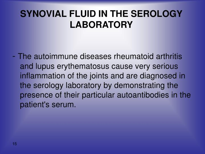 SYNOVIAL FLUID IN THE SEROLOGY LABORATORY