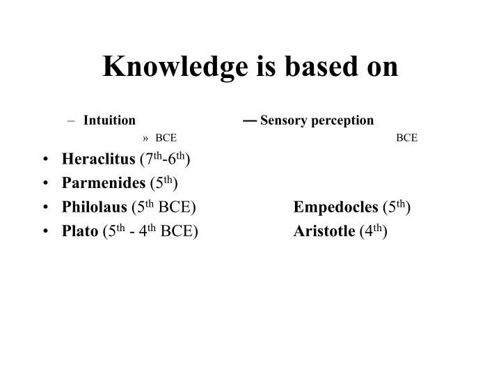 Knowledge is based on