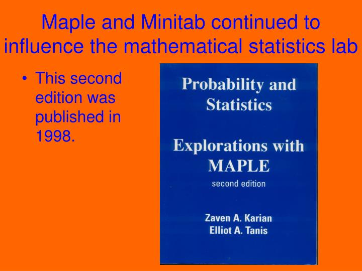 Maple and Minitab continued to influence the mathematical statistics lab