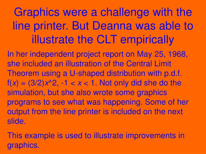 Graphics were a challenge with the line printer. But Deanna was able to illustrate the CLT empirically