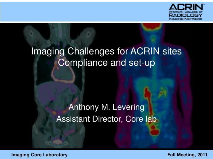 Imaging Challenges for ACRIN sites