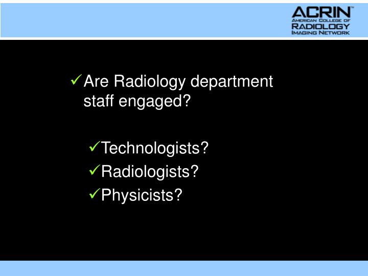 Are Radiology department staff engaged?