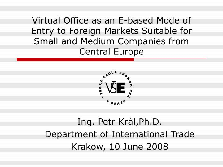 Virtual Office as an E-based Mode of Entry to Foreign Markets Suitable for Small and Medium Companies from Central Europe