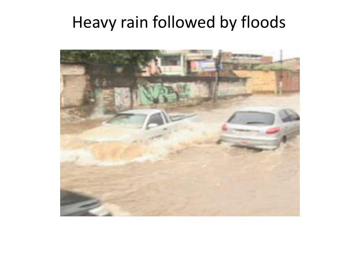 Heavy rain followed by floods